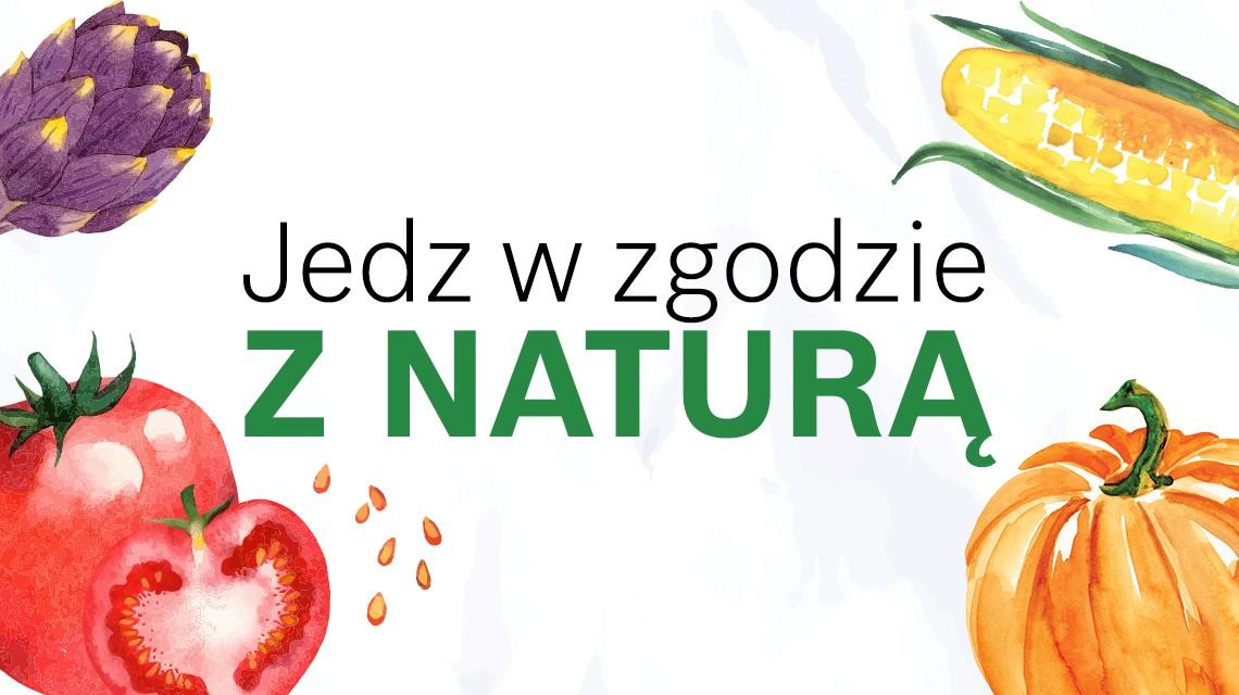 Jedz w zgodzie z naturą!